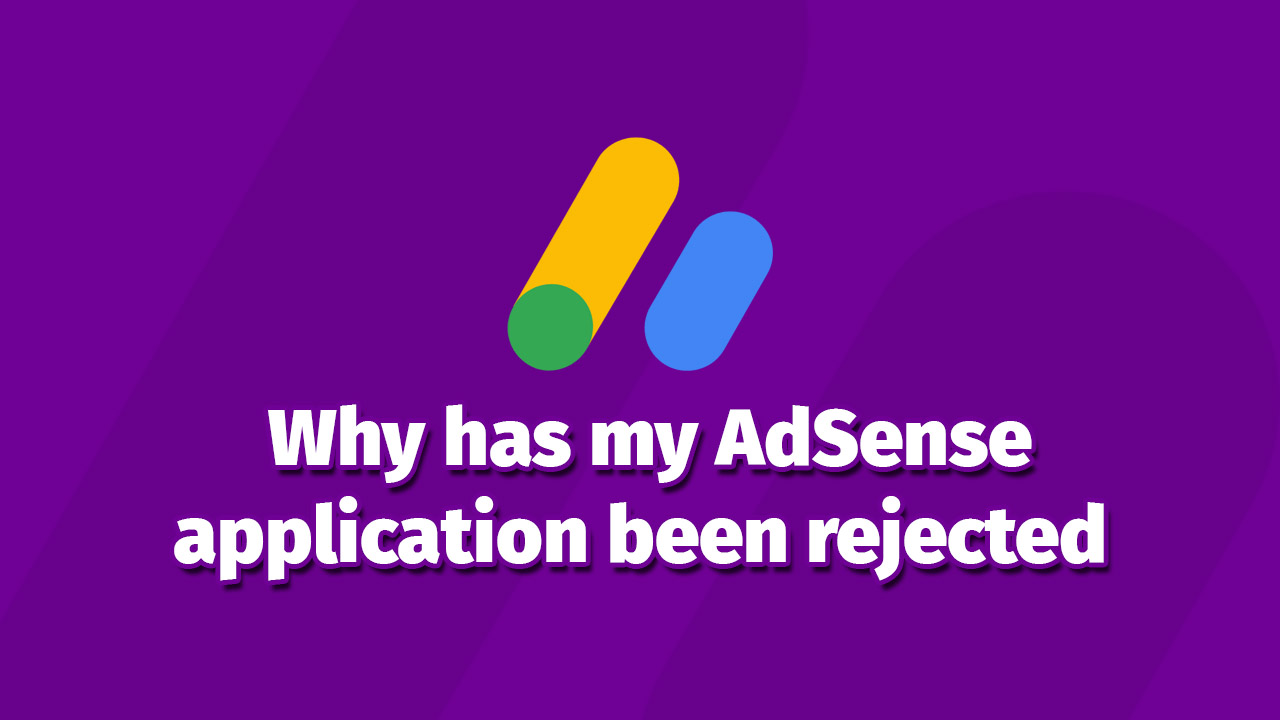 Why has my AdSense application been rejected