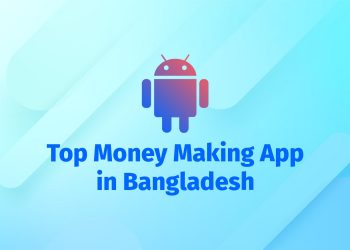 best android app for money earning in bangladesh 2022